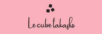 Le cube Takashoのおもい